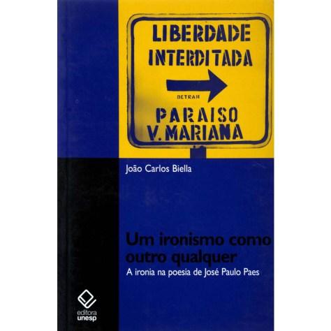 Livro-Um-Ironismo-Como-Outro-Qualquer-A-Ironia-na-Poesia-de-Jose-Paulo-Paes-Joao-Carlos-Biella-155162
