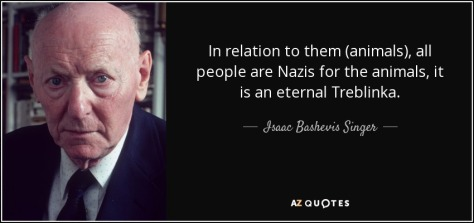 quote-in-relation-to-them-animals-all-people-are-nazis-for-the-animals-it-is-an-eternal-treblinka-isaac-bashevis-singer-91-51-63