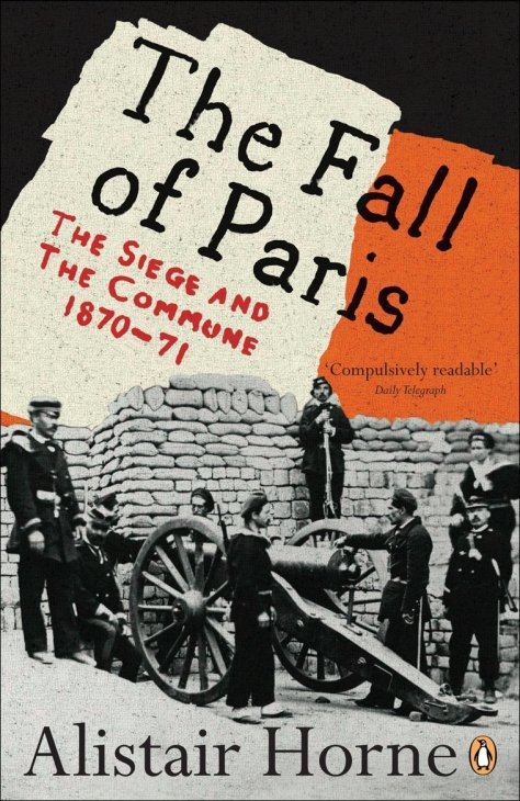 """""""The Fall of Paris: The Siege and the Commune 1870-71"""", by Alistair Horne (Penguin Books, 2007) [DOWNLOAD EBOOK]"""