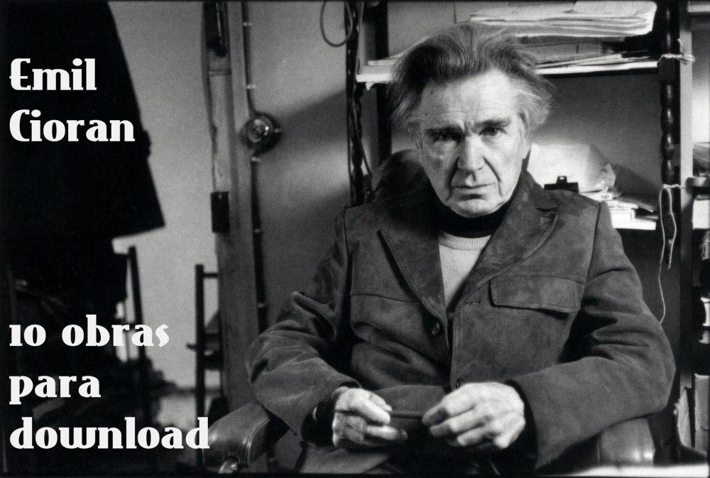Emil Cioran (1911 – 1995): 10 livros do filósofo romeno para baixar + documentário completo (1999, 48 min) (3/3)