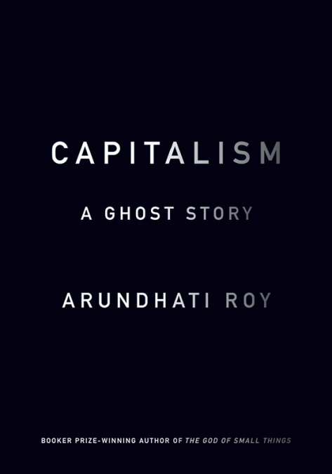Capitalism-A Ghost Story BY Arundhati Roy