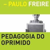 """A PEDAGOGIA DO OPRIMIDO"", DE PAULO FREIRE [trechos da obra clássica]"
