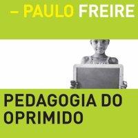 """""""A PEDAGOGIA DO OPRIMIDO"""", DE PAULO FREIRE [trechos da obra clássica]"""