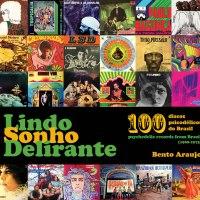 LINDO SONHO DELIRANTE: 100 discos psicodélicos do Brasil (1968-1975), um livro ilustrado de Bento Araújo @ Poeira Zine