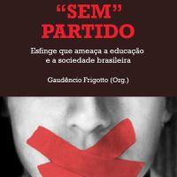 """""""Escola Sem Partido: esfinge que ameaça a educação e a sociedade brasileira"""" - Acesse o ebook (Gaudêncio Frigotto - org., UERJ, 2017)"""
