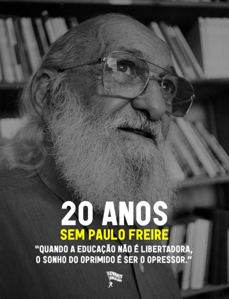 20 Anos Sem Paulo Freire Quando A Educação Não é Libertadora O